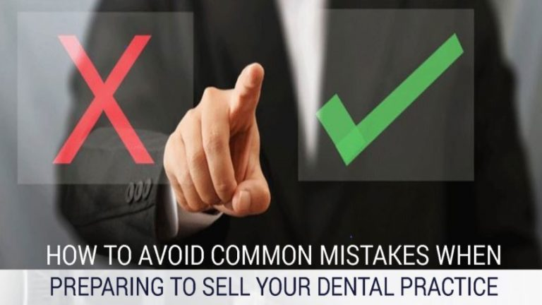 How To Avoid Common Mistakes When Preparing To Sell Your Dental Practice
